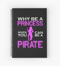 Why Be A Princess When You Can Pirate Girls Womens Tshirt Spiral Notebook