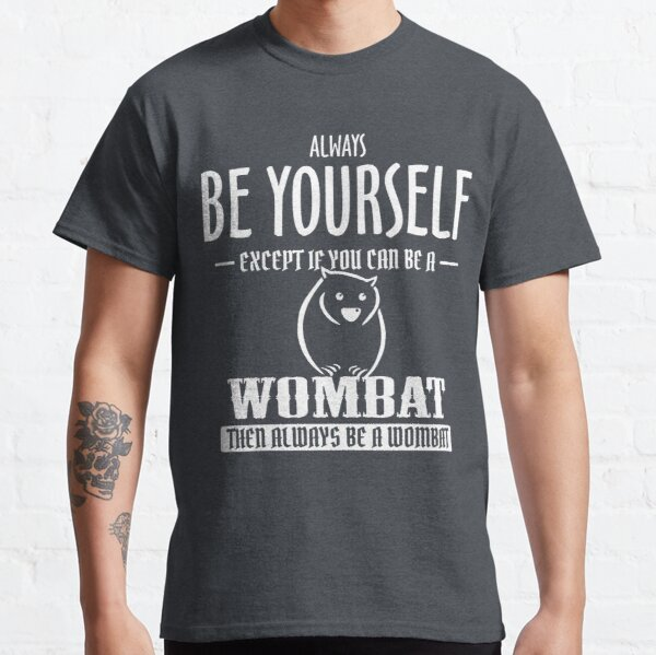 Wombat Always Be Yourself Except If You Can Be T-Shirt Classic T-Shirt