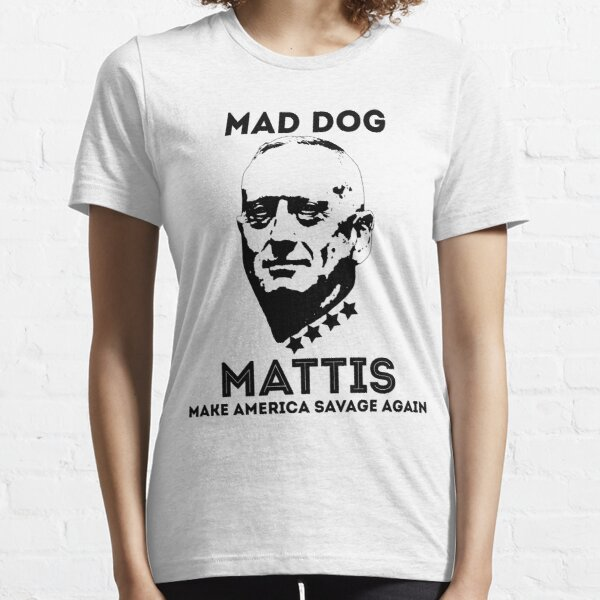 General Mad Dog Mattis Make america savage again Essential T-Shirt