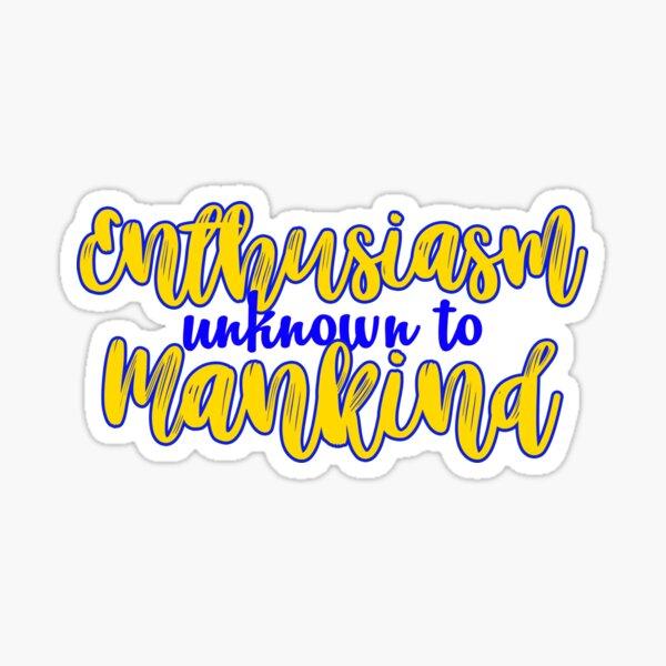 Enthusiasm Unknown To Mankind Sticker