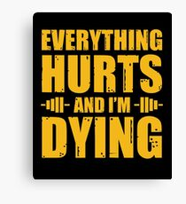 Everything Hurts And I'm Dying Canvas Print