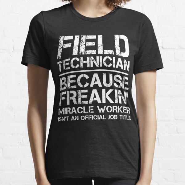 Field Technician Because Freakin' Miracle Worker Isn't An Official Job Title Essential T-Shirt
