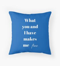 What you and I have makes me free. Throw Pillow