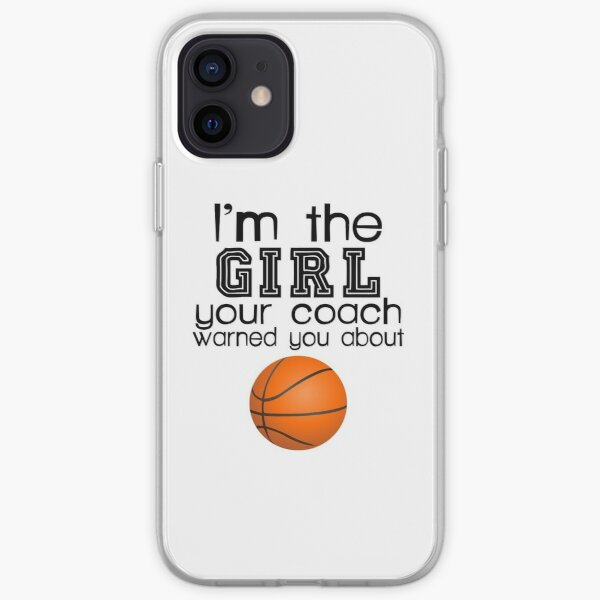 The girl your coach warned you about-basketball iPhone Soft Case