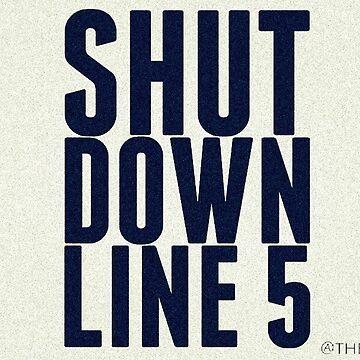 Shut Down Line 5 - by Shannon Abbott by theGRWP