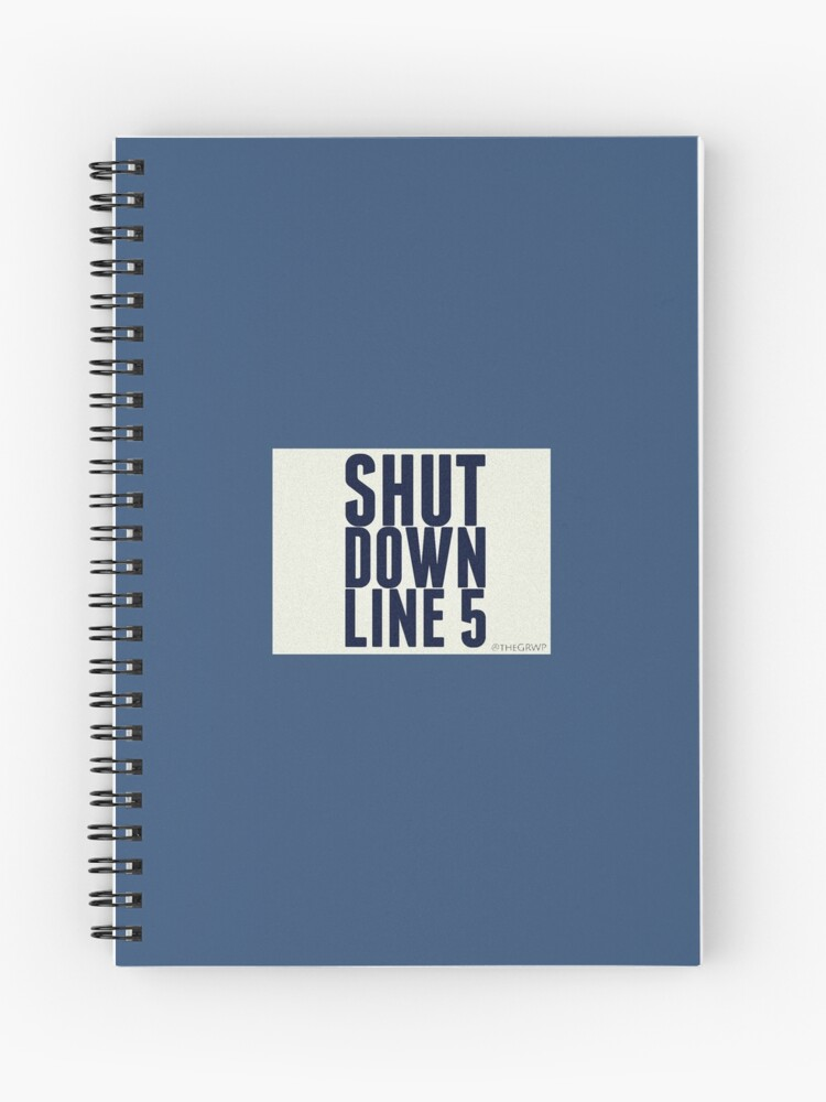 Shut Down Line 5 - by Shannon Abbott | Spiral Notebook