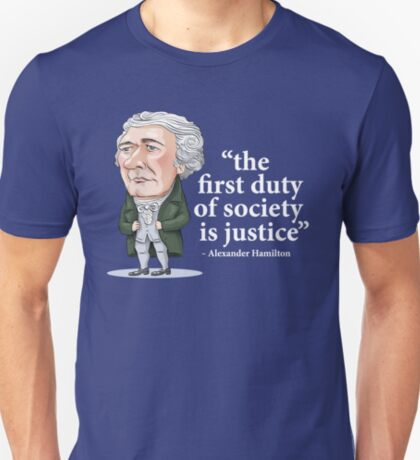 "Alexander Hamilton ""...the first duty of society is justice."" T-Shirt"