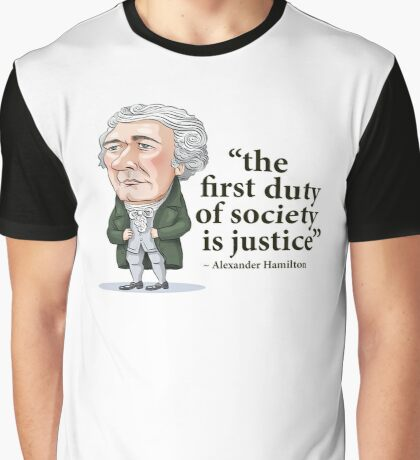 "Alexander Hamilton ""...the first duty of society is justice."" Graphic T-Shirt"