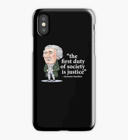 "Alexander Hamilton ""...the first duty of society is justice."" iPhone Case"