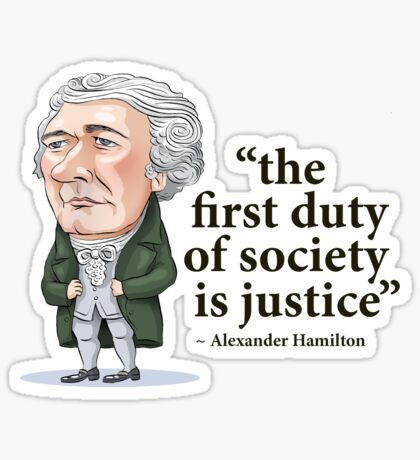 "Alexander Hamilton ""...the first duty of society is justice."" Sticker"
