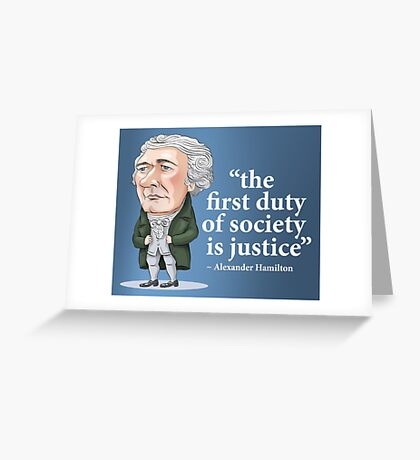 "Alexander Hamilton ""...the first duty of society is justice."" Greeting Card"