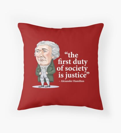 """Alexander Hamilton """"...the first duty of society is justice."""" Throw Pillow"""