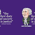 """Alexander Hamilton """"...the first duty of society is justice."""" by MacKaycartoons"""