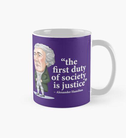 """Alexander Hamilton """"...the first duty of society is justice."""" Mug"""