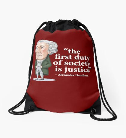 "Alexander Hamilton ""...the first duty of society is justice."" Drawstring Bag"