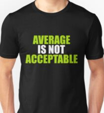 AVERAGE IS NOT ACCEPLABLE T-Shirt