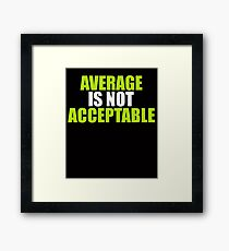 AVERAGE IS NOT ACCEPLABLE Framed Print