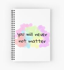 You Will Never Not Matter Spiral Notebook