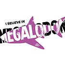 I Believe in Megalodon by Christina McEwen