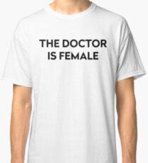 The Doctor is Female Classic T-Shirt