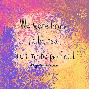We were born to be real, not to be perfect by killkillian