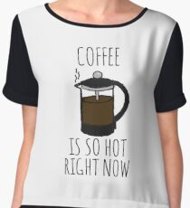 COFFEE IS SO HOT RIGHT NOW Women's Chiffon Top