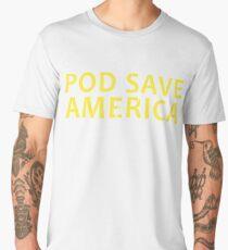 pod save america Men's Premium T-Shirt