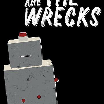 We Are The Wrecks by NotEvenOriginal