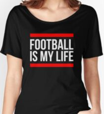 FOOTBALL IS MY LIFE Women's Relaxed Fit T-Shirt
