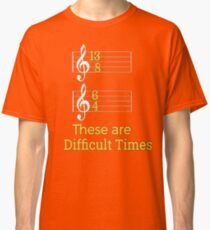 These are Difficult Times Funny Pun Parody Tee for Musicians Classic T-Shirt