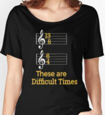 These are Difficult Times Funny Pun Parody Tee for Musicians Women's Relaxed Fit T-Shirt