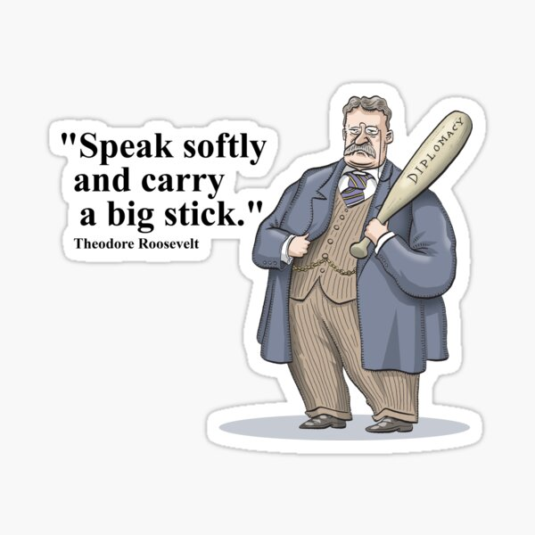 "Theodore Roosevelt ""Speak softly and carry a big stick."" Sticker"