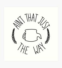 Ain't That Just The Way Art Print