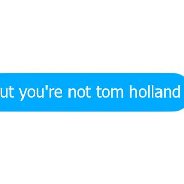 but you're not Tom Holland by racheld31