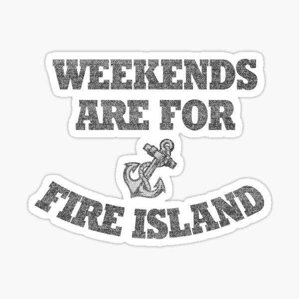 Weekends Are For Fire Island (light shirt) Sticker