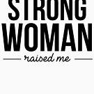 Ich bin eine starke Frau, weil eine starke Frau mich erzogen hat von kjanedesigns