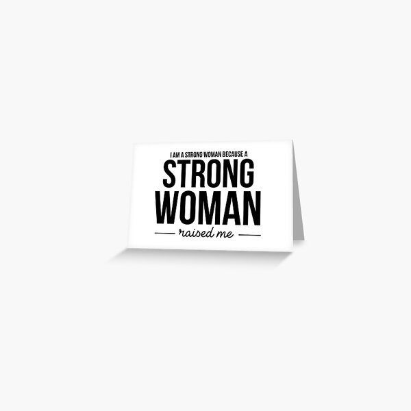 I'm A Strong Woman Because A Strong Woman Raised Me Greeting Card