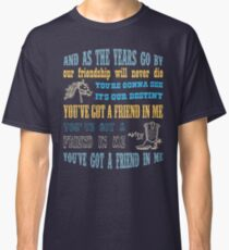 You've got a friend in me Classic T-Shirt