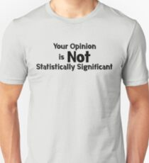 Your Opinion is not Statistically Significant T-Shirt