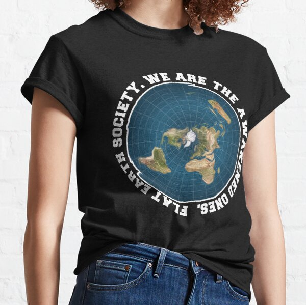 Flat Earth Society - We Are the Awakened Ones! Flat Earther Design Classic T-Shirt