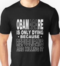 Republicans are Killing Obamacare Unisex T-Shirt
