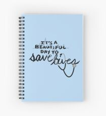 It's a beautiful day to save lives Spiral Notebook