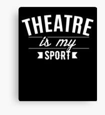 Theatre Is My Sport Canvas Print