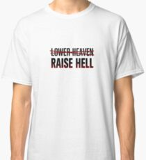 Lower Heaven Raise Hell Classic T-Shirt