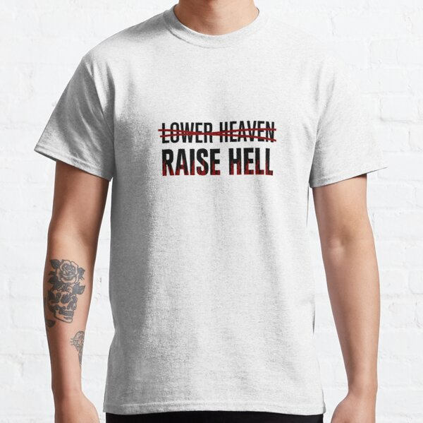 Lower Heaven Raise Hell Classic T-Shirt