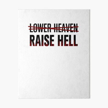 Lower Heaven Raise Hell Art Board Print
