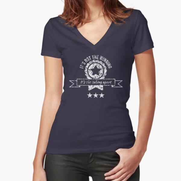 It's not the winning, it's the taking apart Fitted V-Neck T-Shirt