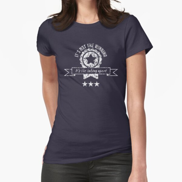 It's not the winning, it's the taking apart Fitted T-Shirt