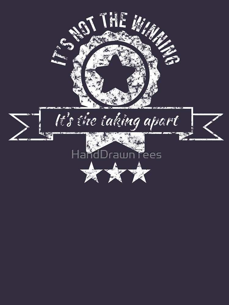 It's not the winning, it's the taking apart by HandDrawnTees