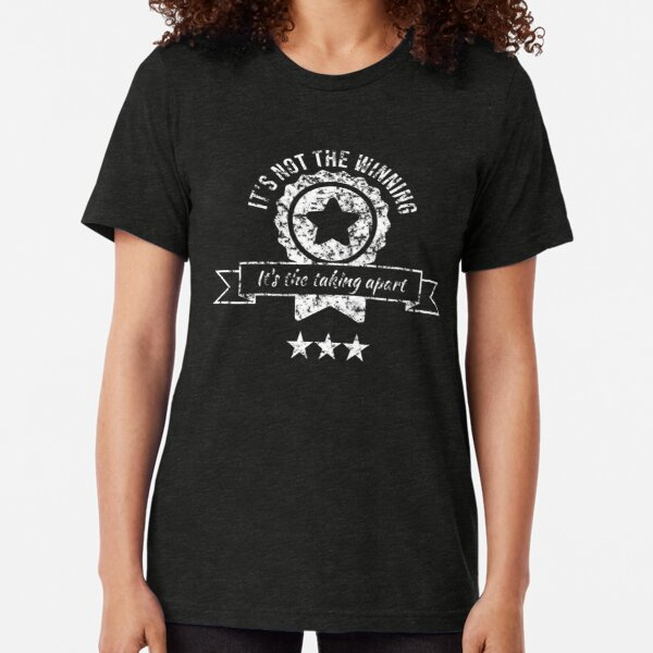 It's not the winning, it's the taking apart Tri-blend T-Shirt